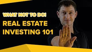 Real Estate Investing 101 | What Not To Do