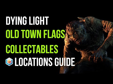 Dying Light All Old Town Flags Collectibles Locations Guide (15/15 Flags Collectables)