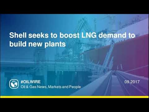 Shell seeks to boost LNG demand to build new plants