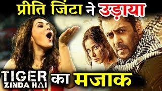 Preity Zinta Hai! Preity ने उड़ाया Tiger Zinda Hai का मजाक - ना ना चौकियेगा मत