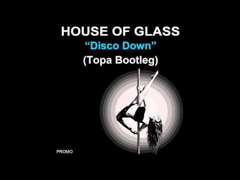 House Of Glass-Disco Down (Topa Bootleg) Remix