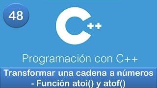 48. Programación en C++ || Cadenas || Transformar una cadena a números - Función atoi() y atof()