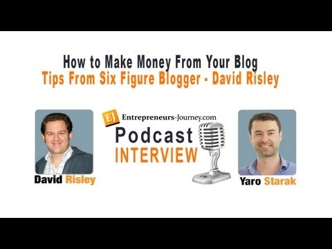 How to Make Money From Your Blog - Tips From Six Figure Blogger David Risley