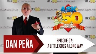 Ask The 50 Billion Dollar Man - Dan Peña - Ep 7: A Little Goes A Long Way