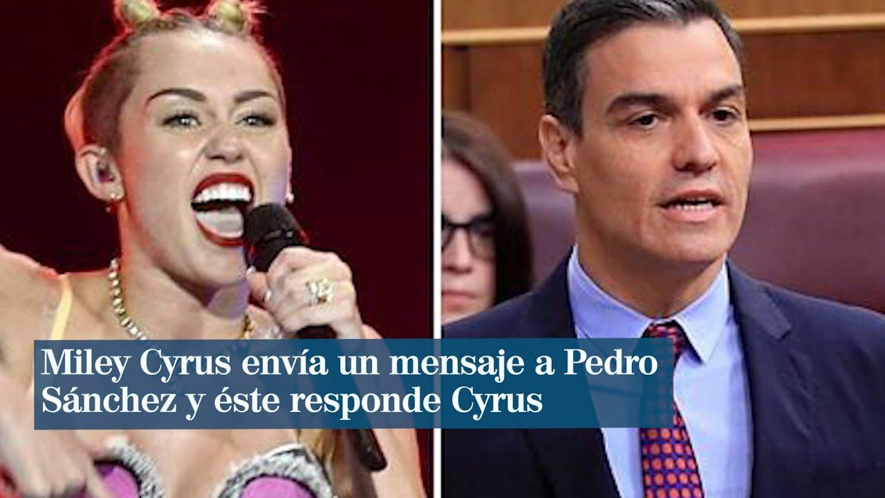 Miley Cyrus envía un mensaje a Pedro Sánchez y éste responde