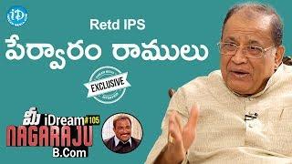 Retd IPS Pervaram Ramulu Exclusive Interview    మీ iDream Nagaraju B.Com #105