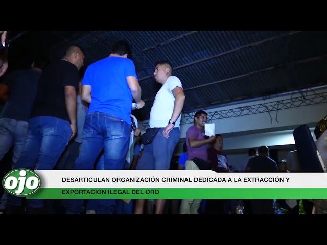 PNP DESARTICULA ORGANIZACIÓN CRIMINAL DEDICADA A LA EXTRACCIÓN Y EXPORTACIÓN ILEGAL DE ORO