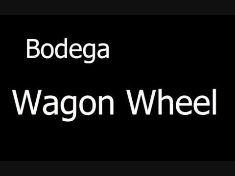 Bodega - Wagon Wheel