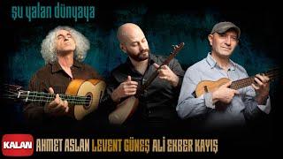 Ahmet Aslan & Levent Güneş & Ali Ekber Kayış - Şu Yalan Dünyaya [EDHO Dizi Müziği ©Kalan Müzik]
