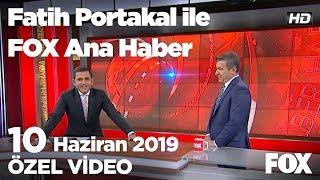 Küçükkaya: Benim için tarihi bir sorumluluk... 10 Haziran 2019 Fatih Portakal ile FOX Ana Haber