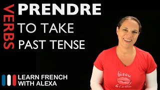 Prendre (to take) — Past Tense (French verbs conjugated by Learn French With Alexa)