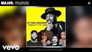 MAJOR. - Why I Love You - Lyrical Breakdown (Audio) ft. Brunes Charles