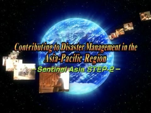 Contributing to Disaster Management in the Asia-Pacific Region - Sentinel Asia STEP-2 -