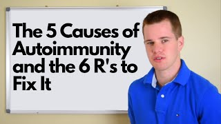 The 5 Causes of Autoimmunity and the 6 R