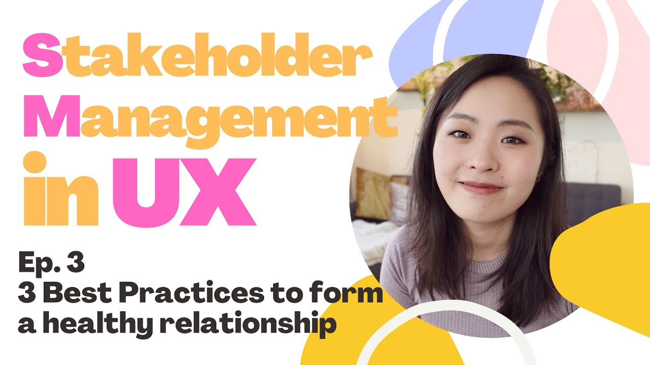 UX Stakeholder Management Ep.3 | Best practices to form a healthy UX stakeholder relationship