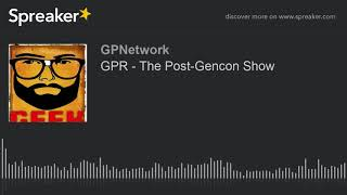 GPR – The Post-Gencon Show