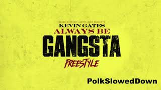Kevin Gates - Always Be Gangsta Freestyle #SLOWED