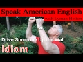 Idiom #22: Drive Someone up the Wall - Learn to Speak American English