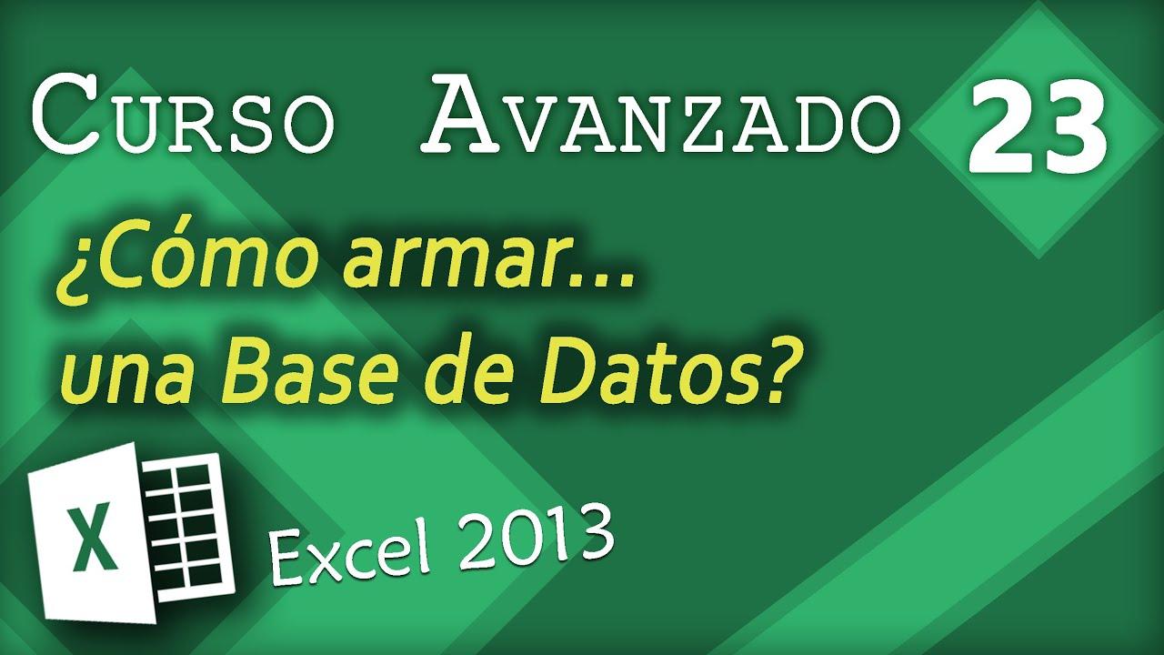 Cómo armar una Base de Datos | Excel 2013 Curso Aavanzado #23 ...