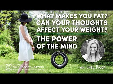 what-makes-you-fat?-can-your-thoughts-effect-your-weight?-the-power-of-the-mind-with-emily-rosen