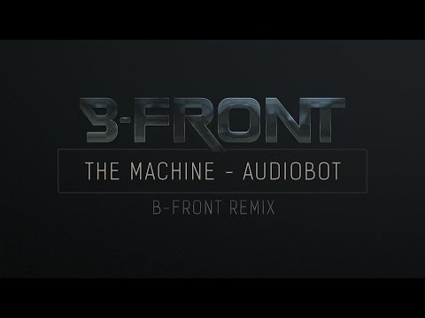 The Machine - Audiobot (B-Front Remix)