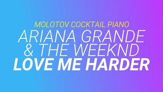 Love Me Harder - Ariana Grande f. The Weeknd (tribute cover by Molotov Cocktail Piano)