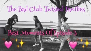 The Bad Club Twisted Families-Best Moments Of Episode 3