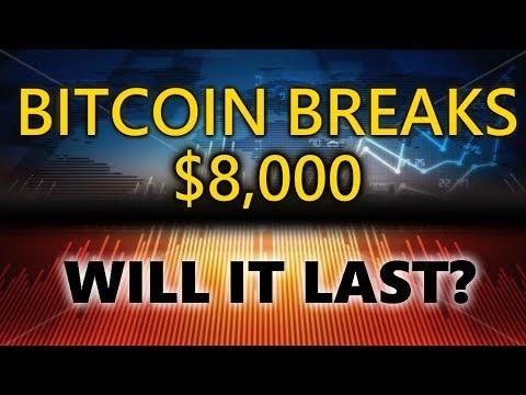 Bitcoin Breaks $8000. Will It Last?
