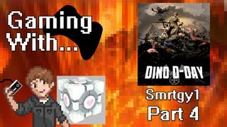 Gaming With Smrtgy1: Dino D-Day (PC) Pt4