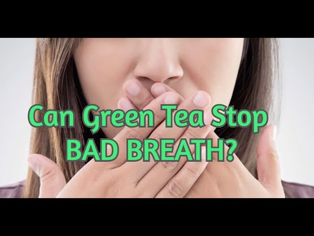 Can Green Tea Cure Halitosis?