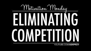 Eliminating Competition! [Motivation Monday]