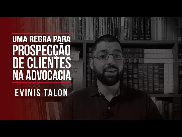 Uma regra para prospecção de clientes na Advocacia | Evinis Talon
