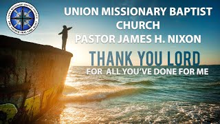 Union Missionary Baptist Church-Pastor James H. Nixon Sunday July 5th 2020 (Communion)