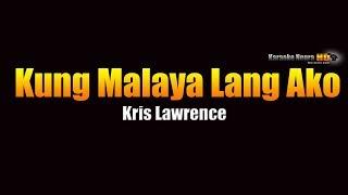 Kung Malaya Lang Ako - Kris Lawrence (KARAOKE)