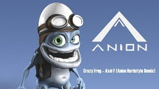 Crazy Frog - Axel F (AnionX Hardstyle Remix)