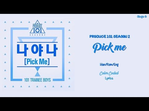 Produce 101 Season 2 - Pick Me Lyrics (Han-Rom-Eng)