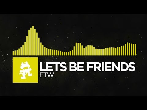 [Electro] - Lets Be Friends - FTW [Monstercat Release]