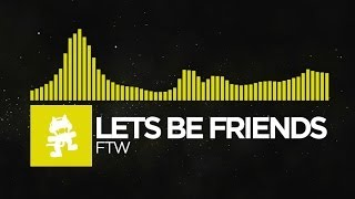 Repeat youtube video [Electro] - Lets Be Friends - FTW [Monstercat Release]