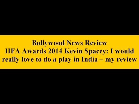 IIFA Awards 2014 Kevin Spacey: I would really love to do a play in India -- my review
