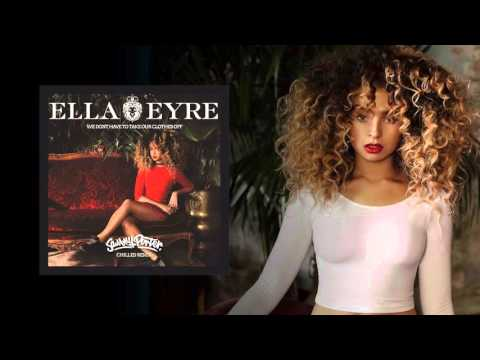 Ella Eyre - Clothes Off (Sammy Porter Chilled Remix)