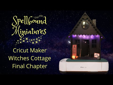Cricut Maker Dollhouse Miniature Witches Cottage - First And Final Chapter!