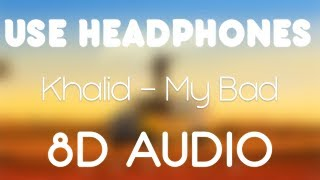 Khalid - My Bad (8D AUDIO)