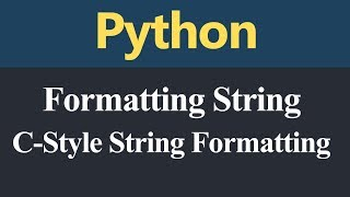 C Style String Formatting in Python Core Python Playlist: https://www.youtube.com/playlist?list=PLbGui_ZYuhigZkqrHbI_ZkPBrIr5Rsd5L Advance Python ...