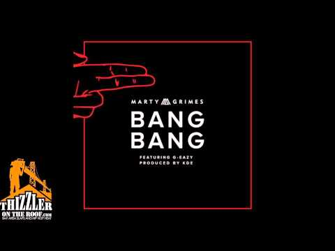 Marty Grimes Ft. G-Eazy - Bang Bang [Prod. KDE] [Thizzler.com]