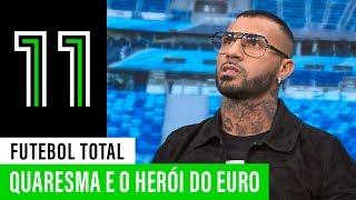 Futebol Total: Quaresma e o herói do Euro 2016