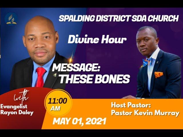 Sermon: These Bones!    Speaker: Evangelist-Rayon Daley.