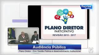 Audiência Pública 15/08/2017 - Plano Diretor Gestão Pública e desenvolvimento institucional