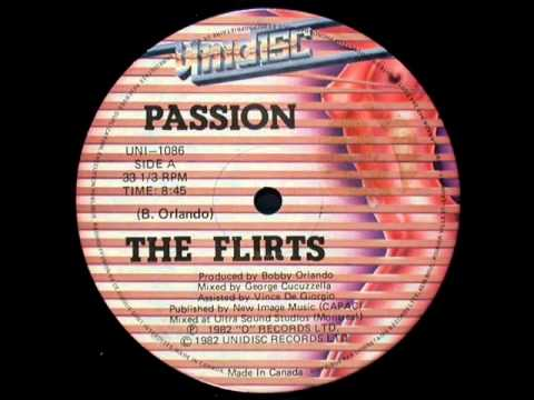 the flirts passion extended mix This is the best version of passion the flirts :-) produced by: bobby orlando :-) hmmmthe flirts 3 lovely gals and a hot pro boxer + musician for a set high energy (80's disco extended versions)wmv.