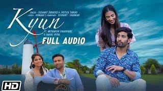 Kyun Audio Song Sushant Rinkoo Jyotica Tangri Meenakshi Chaudhary Latest Punjabi Song 2019
