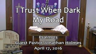 I Trust When Dark My Road